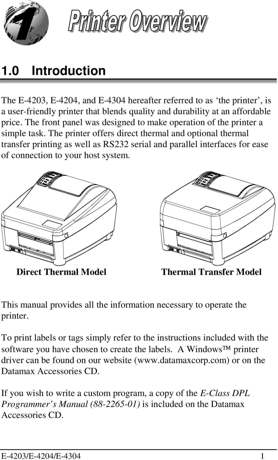 The printer offers direct thermal and optional thermal transfer printing as well as RS232 serial and parallel interfaces for ease of connection to your host system.