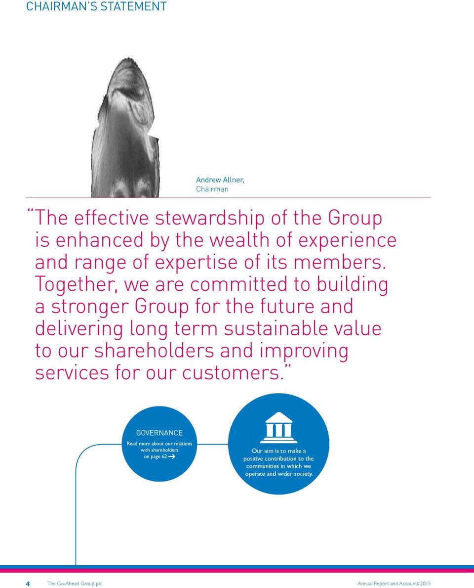 Together, we are committed to building a stronger Group for the future and delivering long term sustainable value to our shareholders and