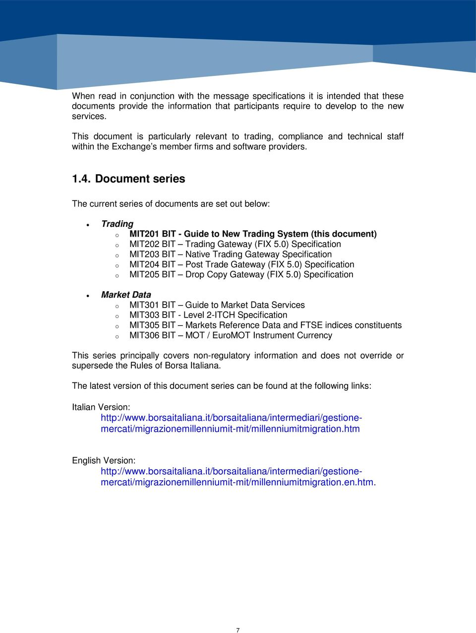 Document series The current series of documents are set out below: Trading o MIT201 BIT - Guide to New Trading System (this document) o MIT202 BIT Trading Gateway (FIX 5.