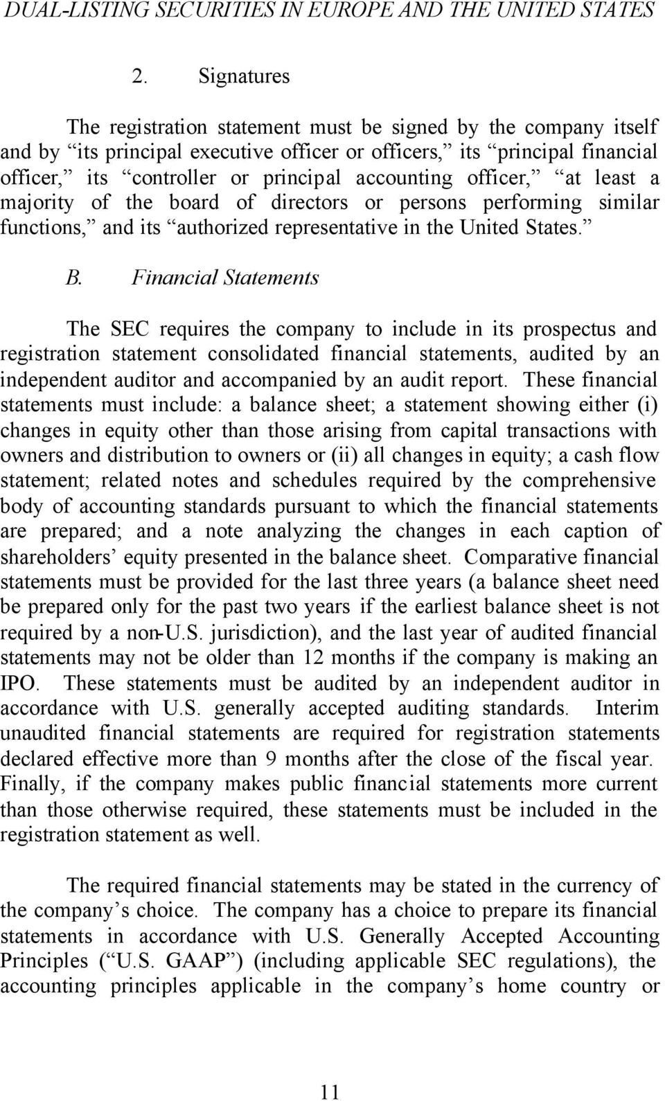 Financial Statements The SEC requires the company to include in its prospectus and registration statement consolidated financial statements, audited by an independent auditor and accompanied by an