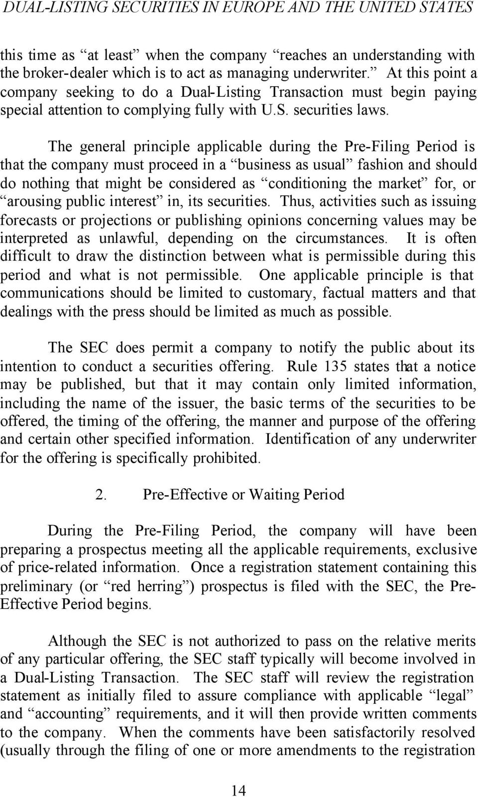 The general principle applicable during the Pre-Filing Period is that the company must proceed in a business as usual fashion and should do nothing that might be considered as conditioning the market
