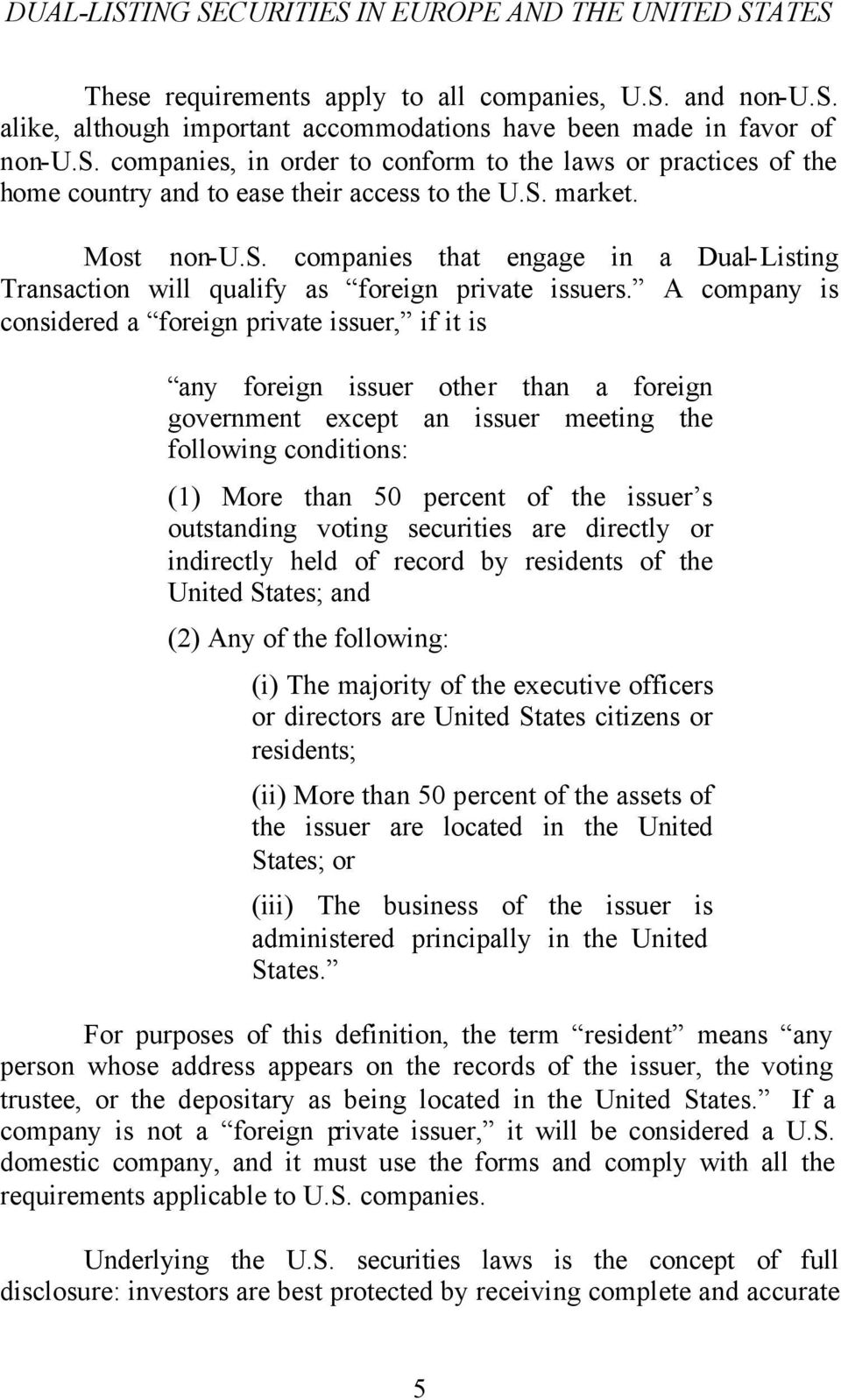 A company is considered a foreign private issuer, if it is any foreign issuer other than a foreign government except an issuer meeting the following conditions: (1) More than 50 percent of the issuer