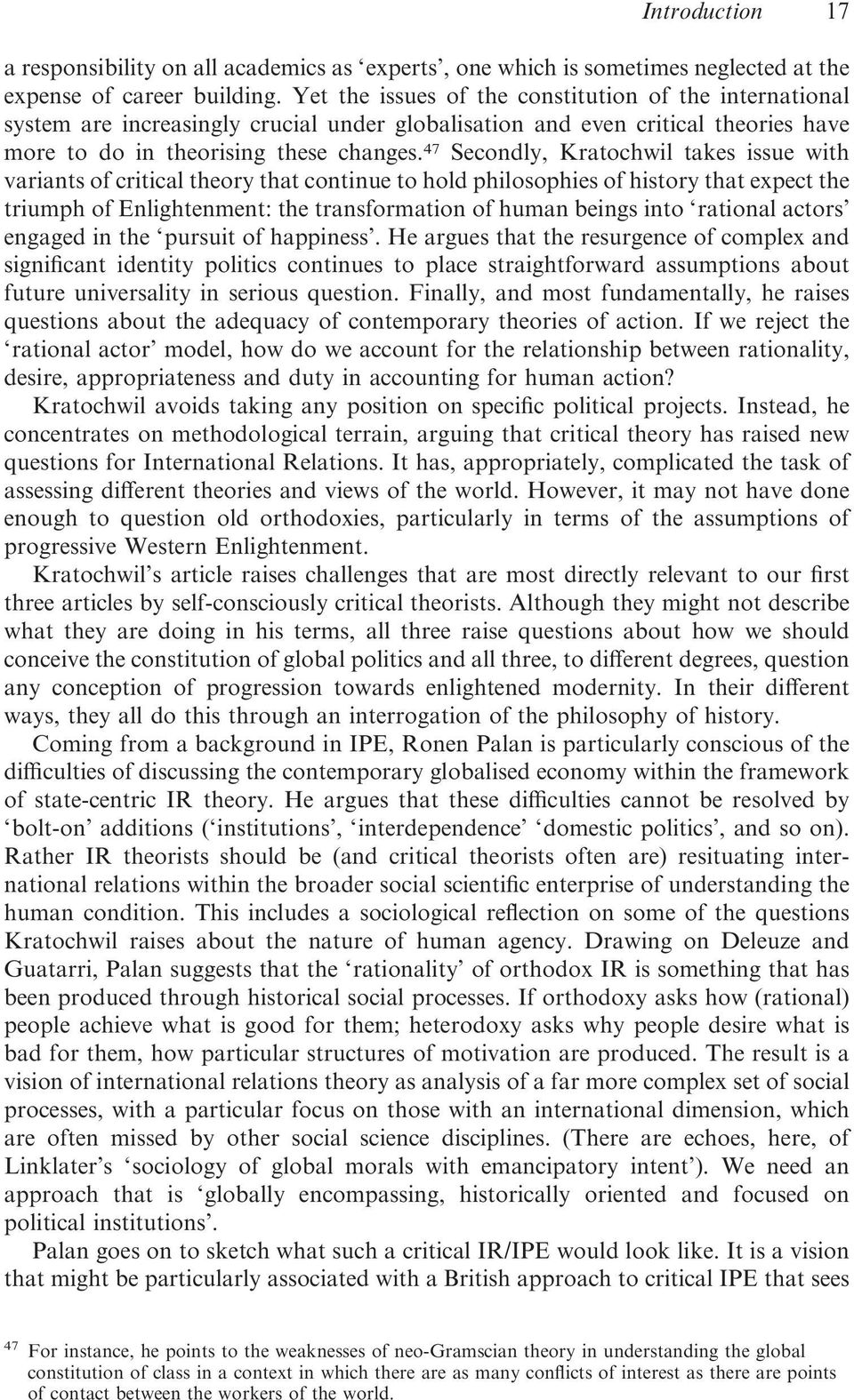 47 Secondly, Kratochwil takes issue with variants of critical theory that continue to hold philosophies of history that expect the triumph of Enlightenment: the transformation of human beings into