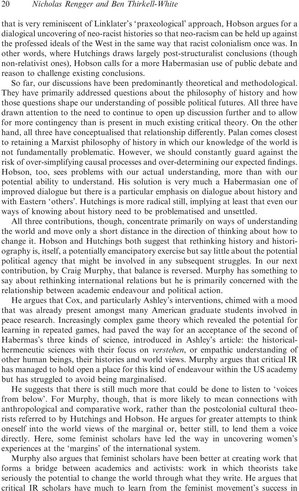 In other words, where Hutchings draws largely post-structuralist conclusions (though non-relativist ones), Hobson calls for a more Habermasian use of public debate and reason to challenge existing