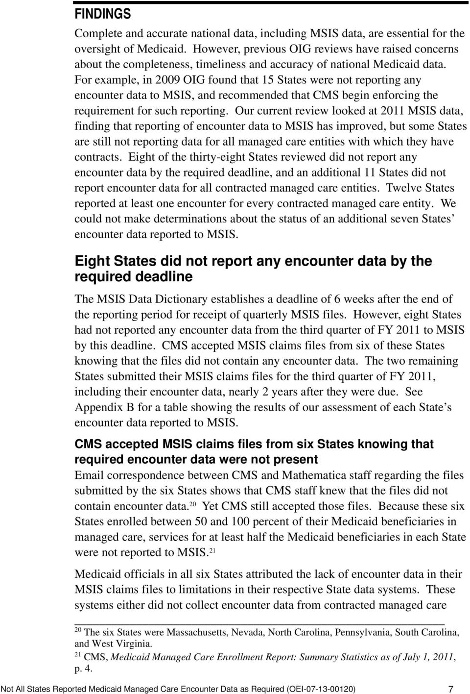 For example, in 2009 OIG found that 15 States were not reporting any encounter data to MSIS, and recommended that CMS begin enforcing the requirement for such reporting.