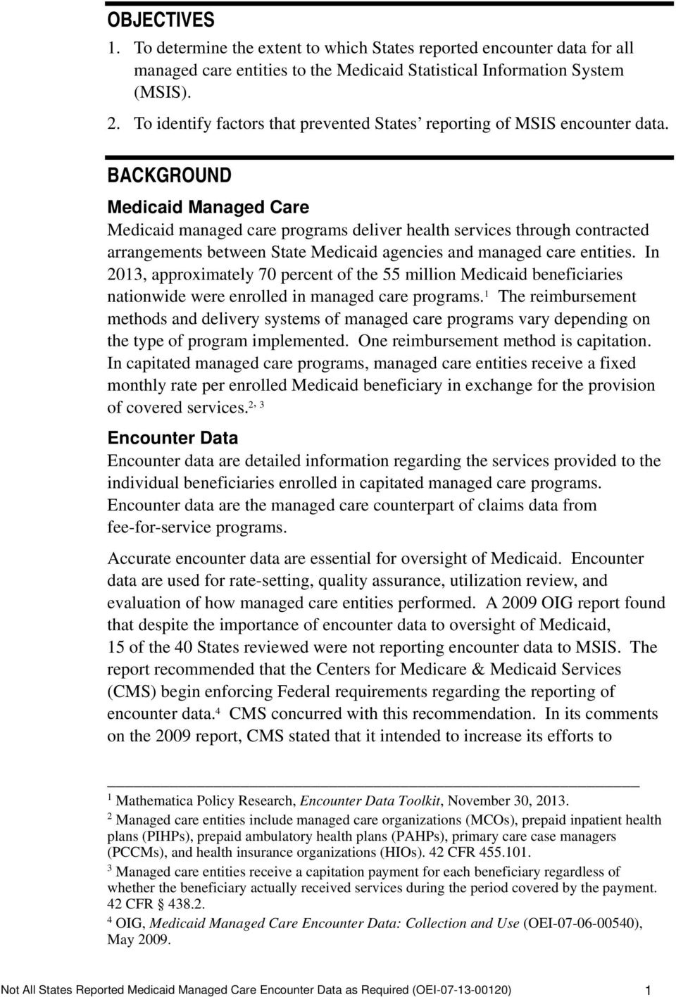 BACKGROUND Medicaid Managed Care Medicaid managed care programs deliver health services through contracted arrangements between State Medicaid agencies and managed care entities.