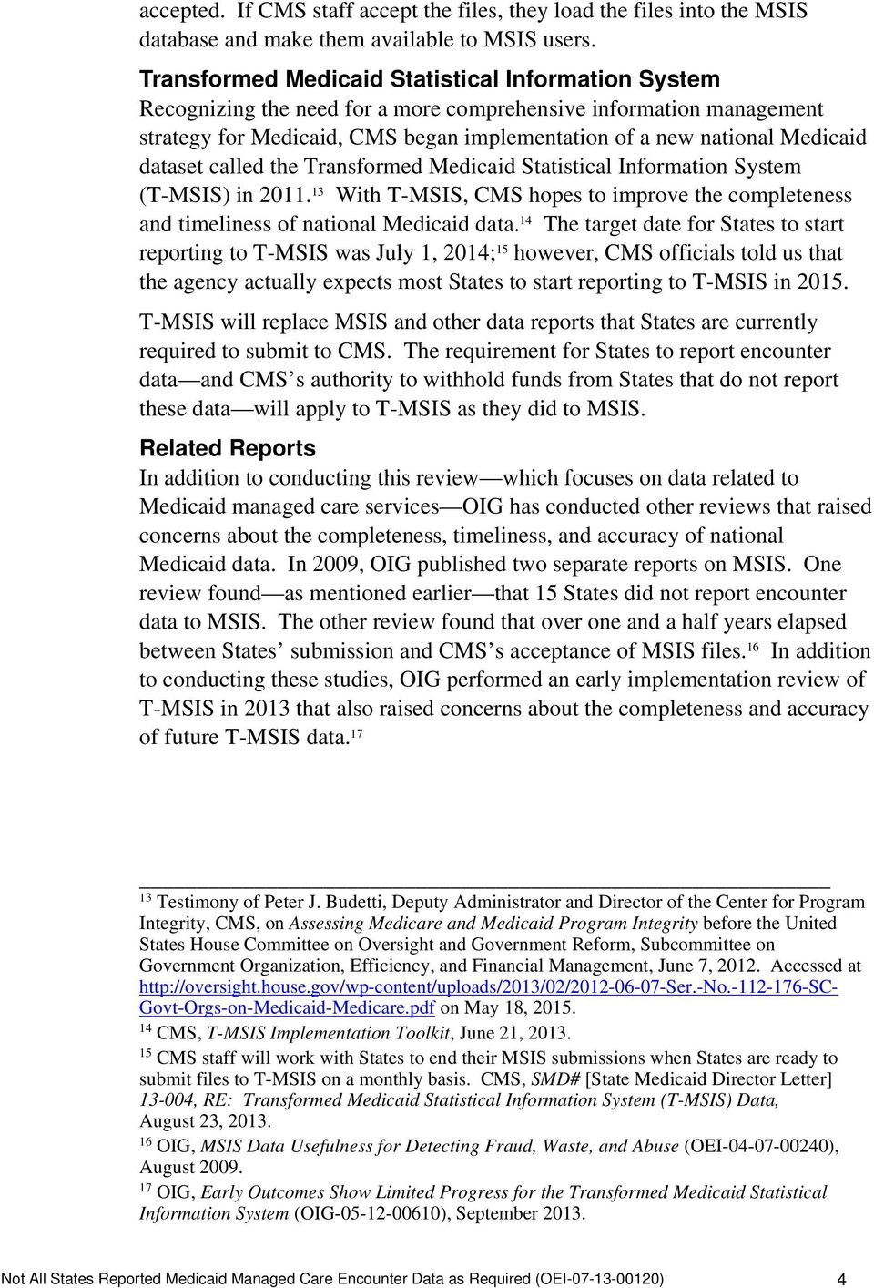 dataset called the Transformed Medicaid Statistical Information System (T-MSIS) in 2011. 13 With T-MSIS, CMS hopes to improve the completeness and timeliness of national Medicaid data.