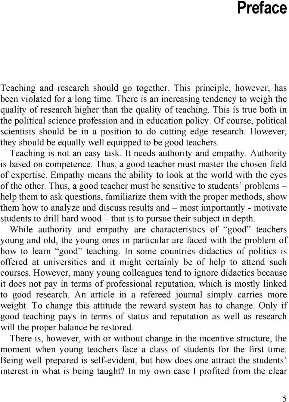 Of course, political scientists should be in a position to do cutting edge research. However, they should be equally well equipped to be good teachers. Teaching is not an easy task.