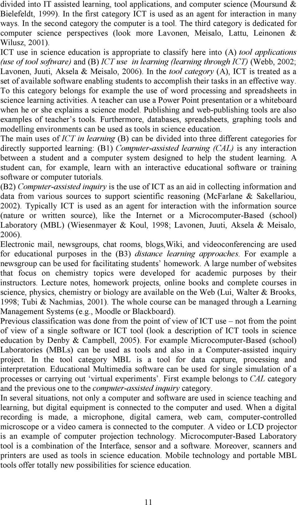 ICT use in science education is appropriate to classify here into (A) tool applications (use of tool software) and (B) ICT use in learning (learning through ICT) (Webb, 2002; Lavonen, Juuti, Aksela &