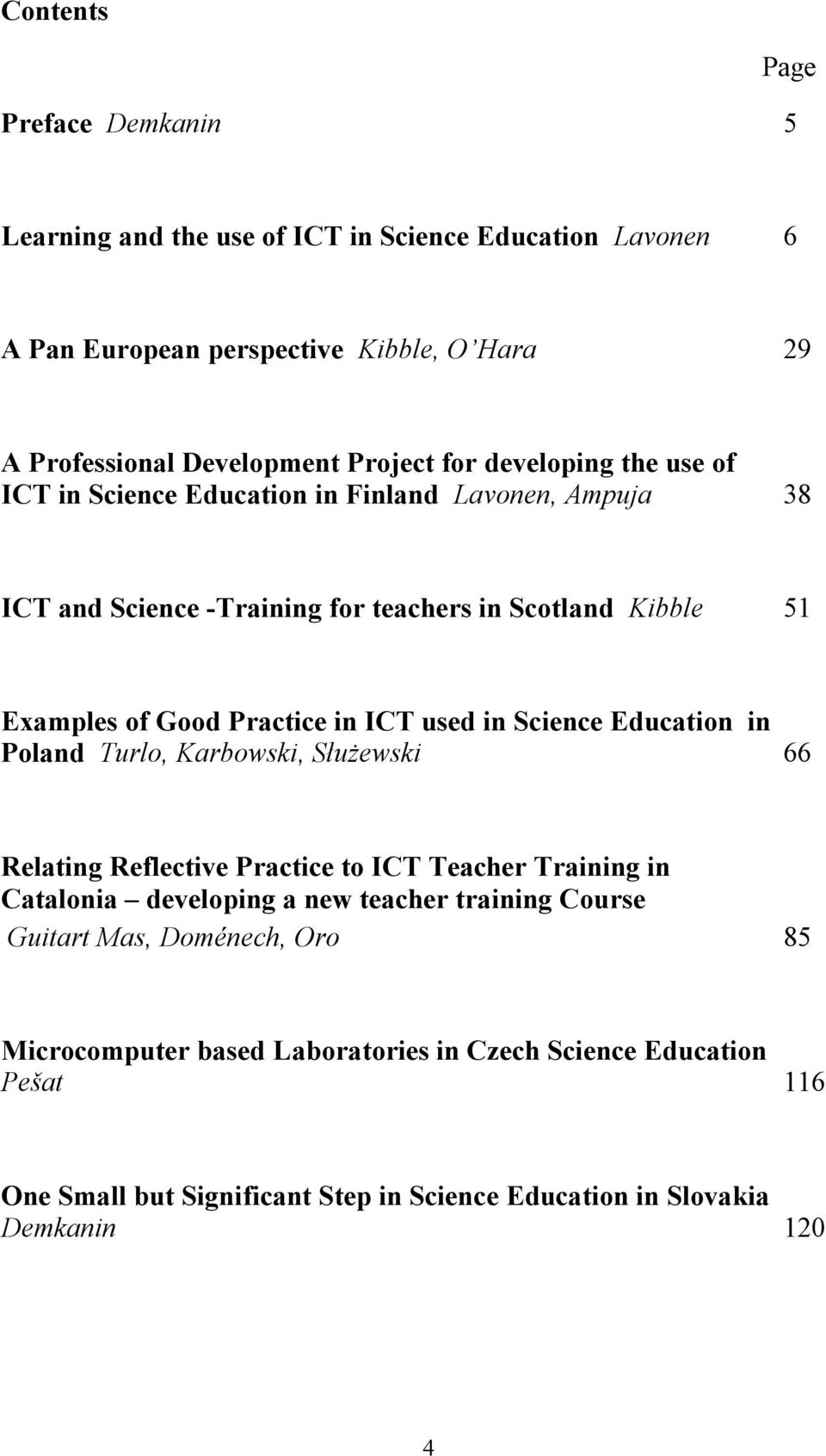 used in Science Education in Poland Turlo, Karbowski, Służewski 66 Relating Reflective Practice to ICT Teacher Training in Catalonia developing a new teacher training Course