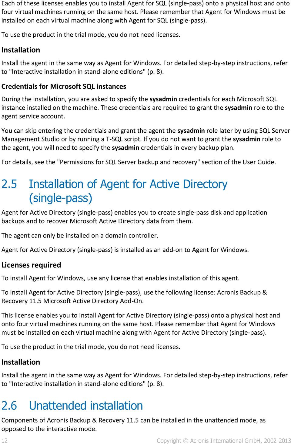 "Installation Install the agent in the same way as Agent for Windows. For detailed step-by-step instructions, refer to ""Interactive installation in stand-alone editions"" (p. 8)."