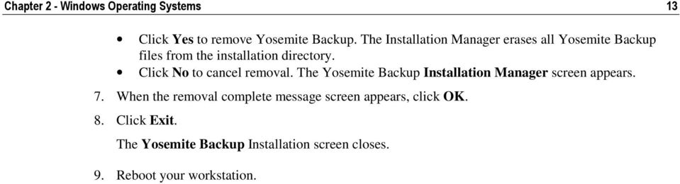 Click No to cancel removal. The Yosemite Backup Installation Manager screen appears. 7.
