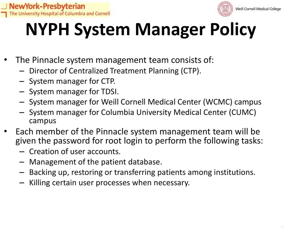 System manager for Weill Cornell Medical Center (WCMC) campus System manager for Columbia University Medical Center (CUMC) campus Each member of the