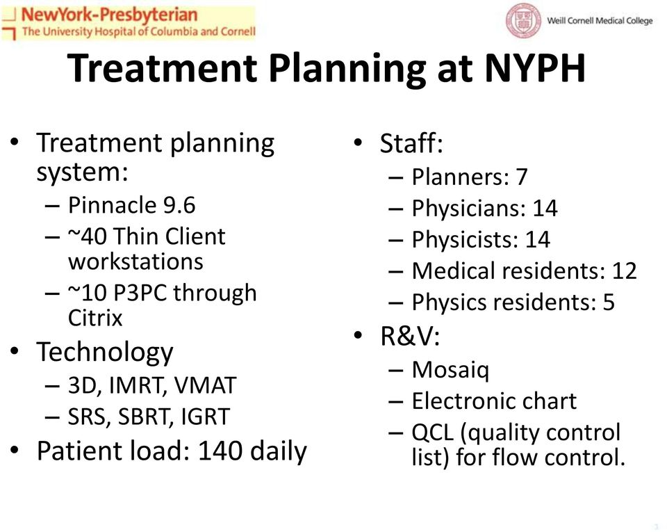 SBRT, IGRT Patient load: 140 daily Staff: Planners: 7 Physicians: 14 Physicists: 14