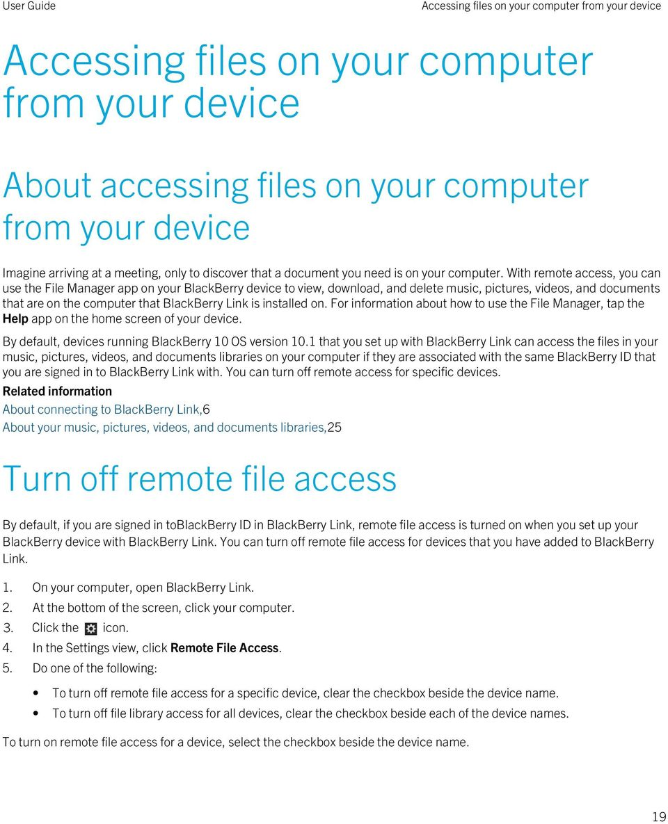 With remote access, you can use the File Manager app on your BlackBerry device to view, download, and delete music, pictures, videos, and documents that are on the computer that BlackBerry Link is