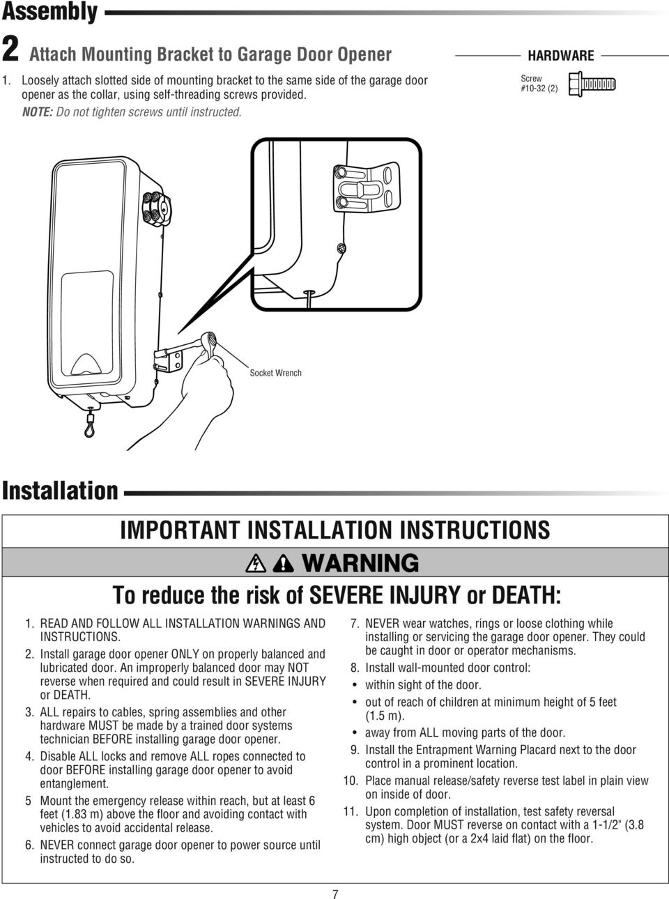 HARDWARE Screw #10-32 (2) Socket Wrench Installation IMPORTANT INSTALLATION INSTRUCTIONS WARNING To reduce the risk of SEVERE INJURY or DEATH: 1.