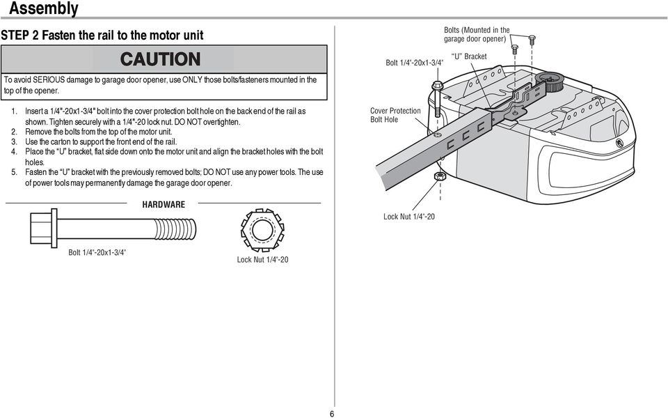 DO NOT overtighten. 2. Remove the bolts from the top of the motor unit. 3. Use the carton to support the front end of the rail. 4.
