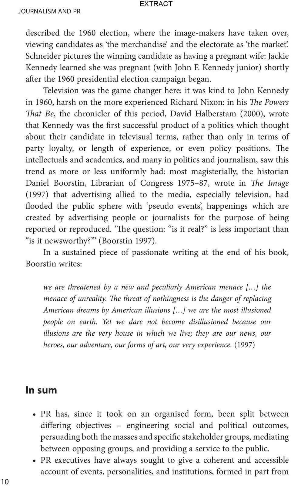Television was the game changer here: it was kind to John Kennedy in 1960, harsh on the more experienced Richard Nixon: in his The Powers That Be, the chronicler of this period, David Halberstam