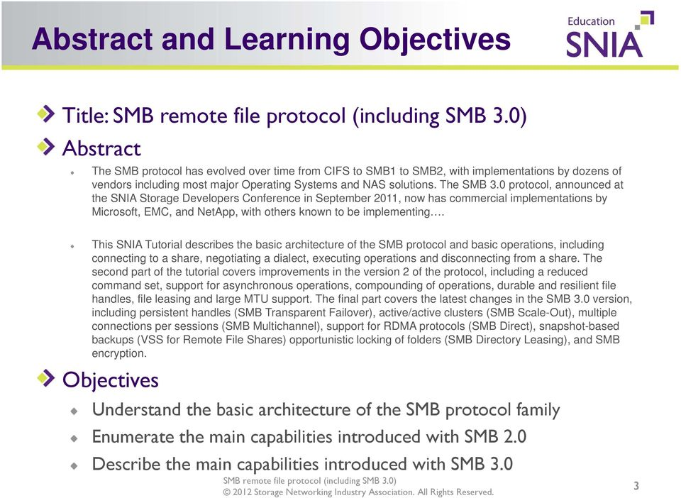 0 protocol, announced at the SNIA Storage Developers Conference in September 2011, now has commercial implementations by Microsoft, EMC, and NetApp, with others known to be implementing.