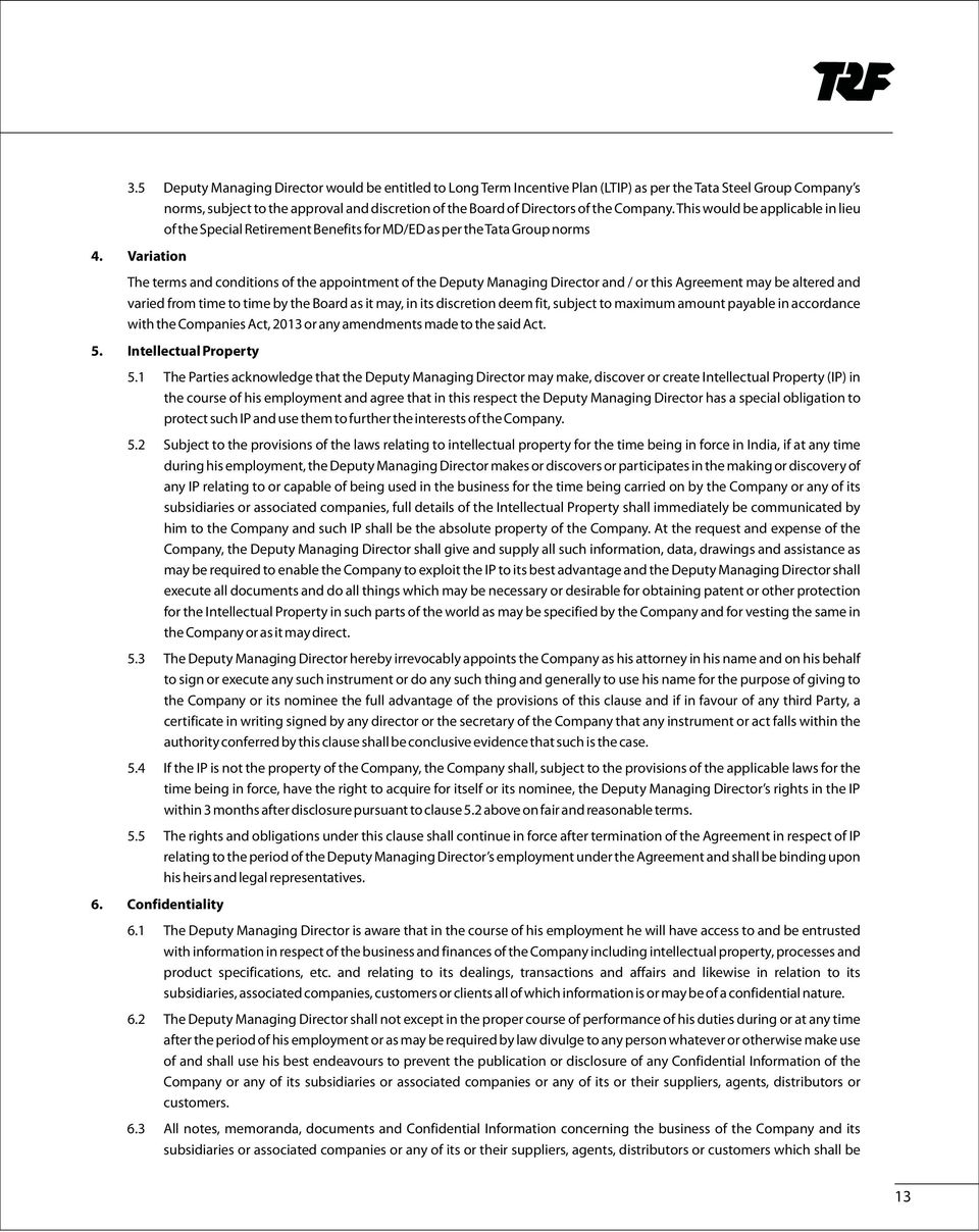 Variation The terms and conditions of the appointment of the Deputy Managing Director and / or this Agreement may be altered and varied from time to time by the Board as it may, in its discretion