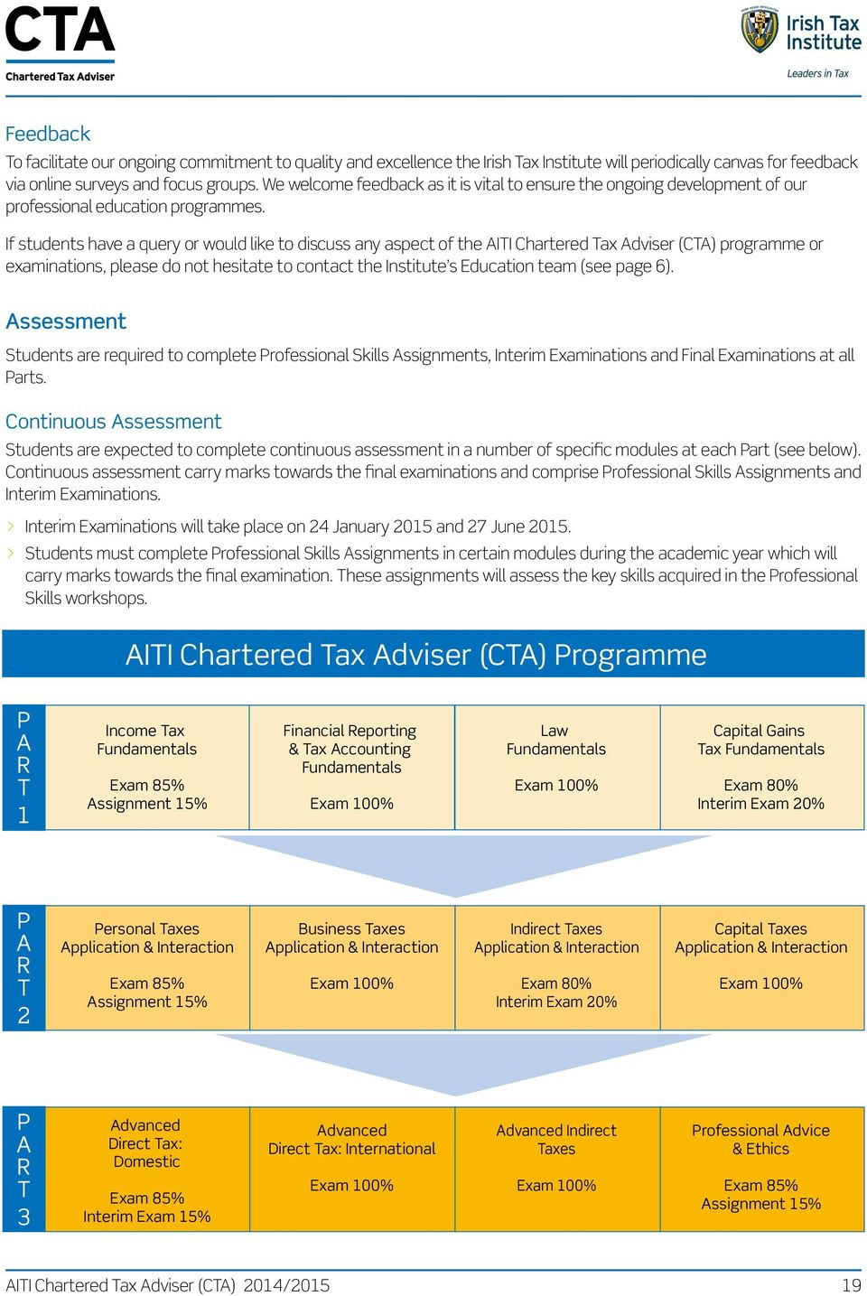If students have a query or would like to discuss any aspect of the AITI Chartered Tax Adviser (CTA) programme or examinations, please do not hesitate to contact the Institute s Education team (see