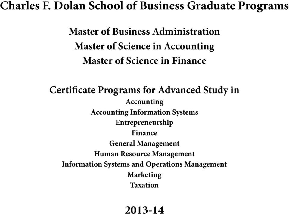 Science in Accounting Master of Science in Finance Certificate Programs for Advanced Study in