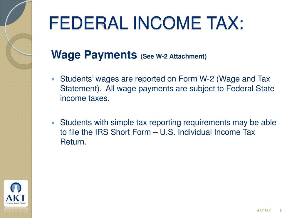All wage payments are subject to Federal State income taxes.