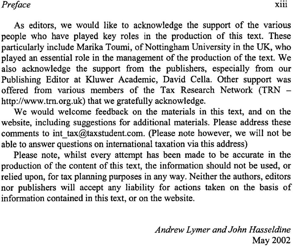 We also acknowledge the support from the publishers, especially from our Publishing Editor at Kluwer Academic, David Cella.