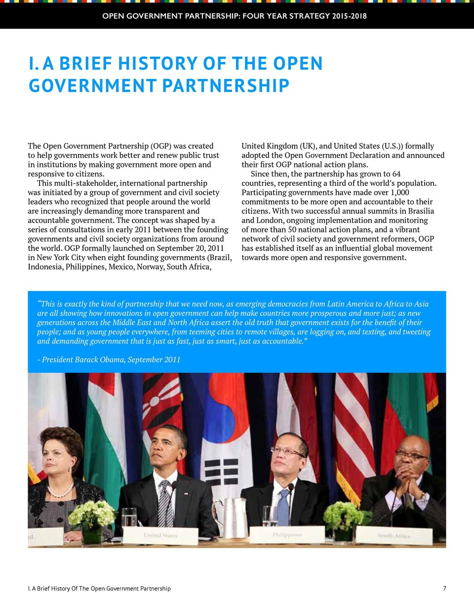 This multi-stakeholder, international partnership was initiated by a group of government and civil society leaders who recognized that people around the world are increasingly demanding more
