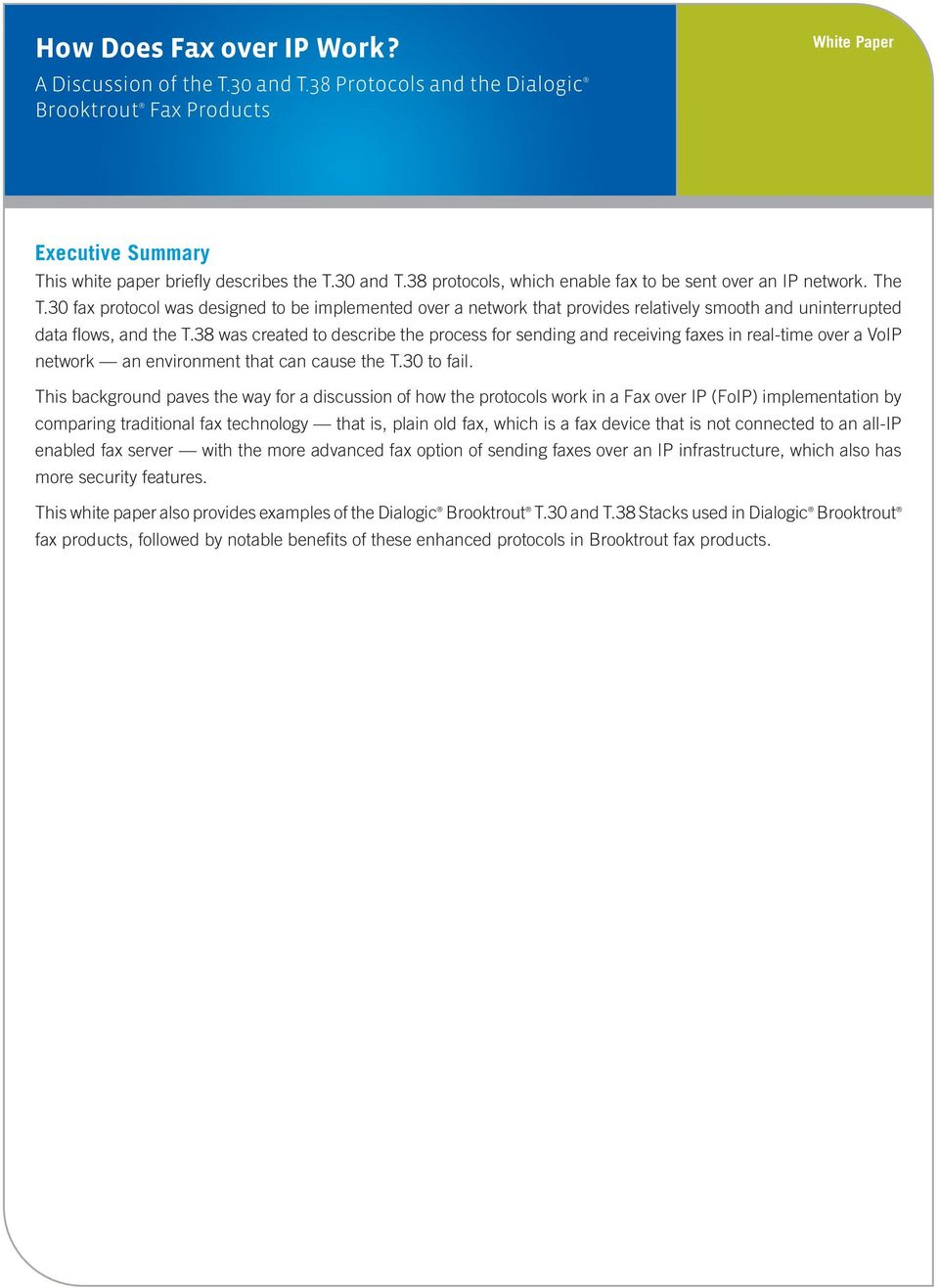 38 was created to describe the process for sending and receiving faxes in real-time over a VoIP network an environment that can cause the T.30 to fail.