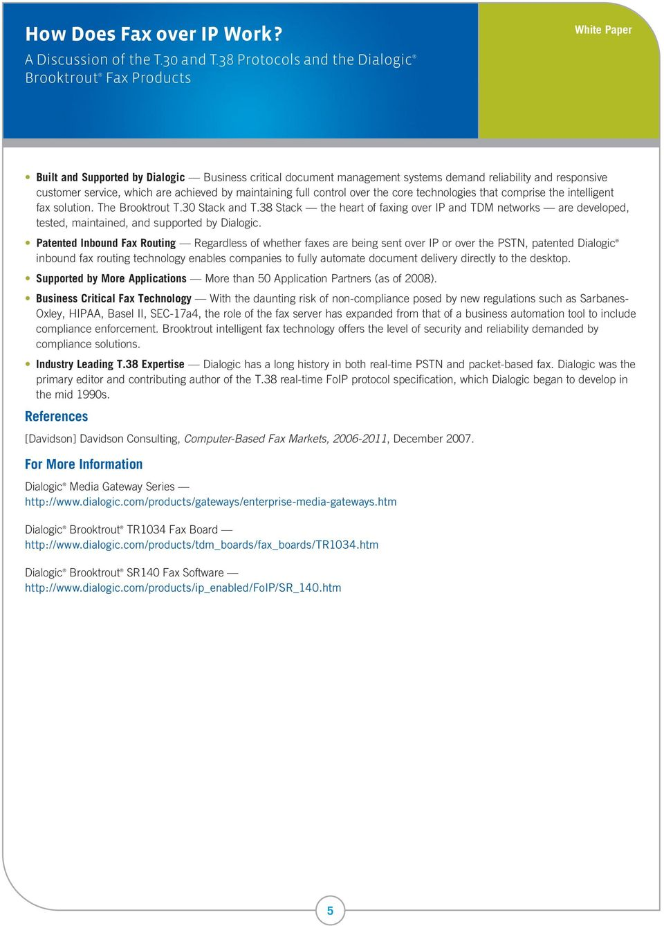 38 Stack the heart of faxing over IP and TDM networks are developed, tested, maintained, and supported by Dialogic.