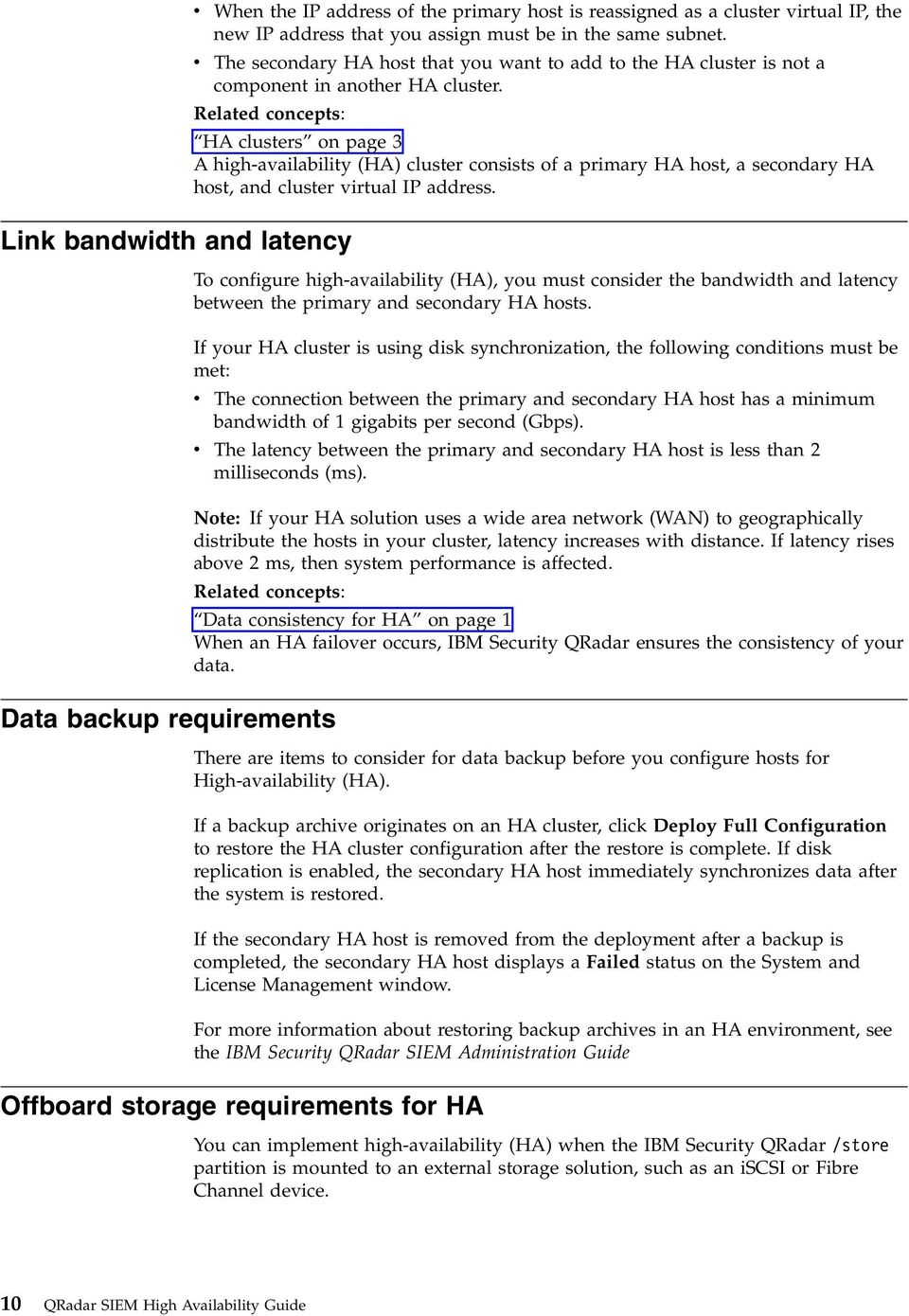 Related concepts: Link bandwidth and latency HA clusters on page 3 A high-availability (HA) cluster consists of a primary HA host, a secondary HA host, and cluster virtual IP address.