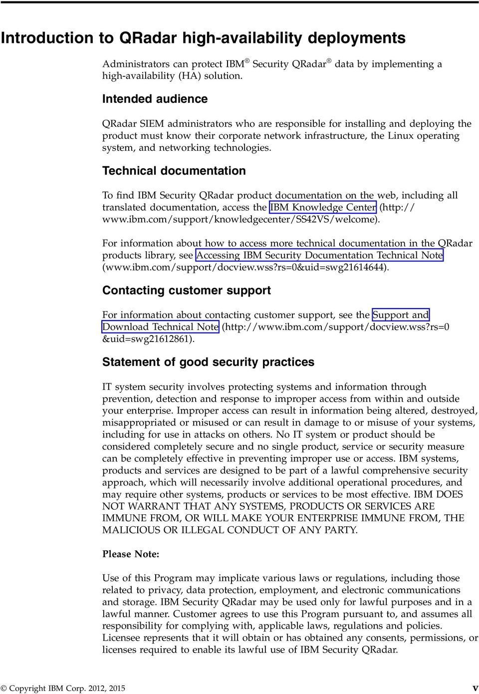 technologies. Technical documentation To find IBM Security QRadar product documentation on the web, including all translated documentation, access the IBM Knowledge Center (http:// www.ibm.