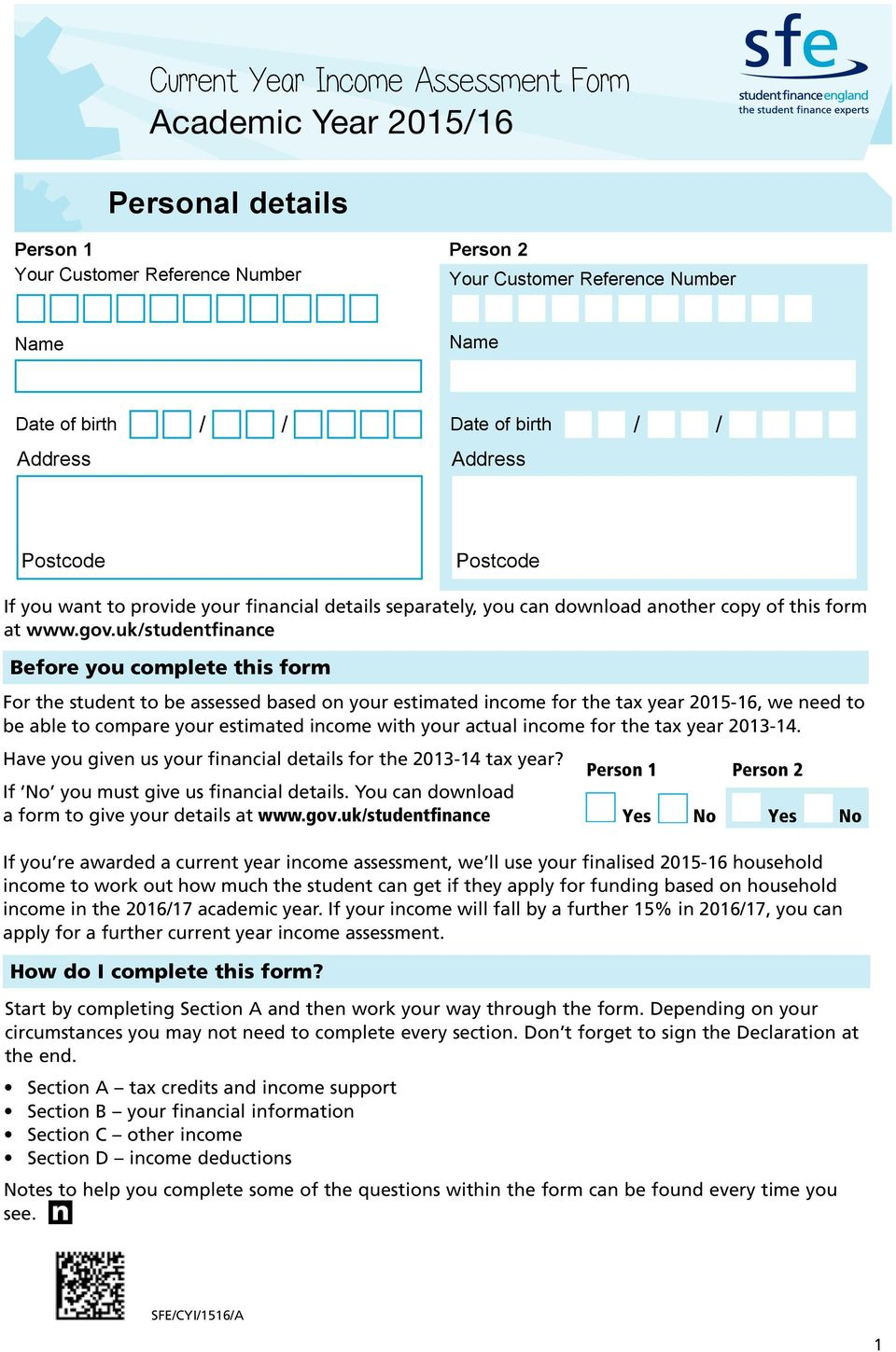 uk/studetfiace Before you complete this form For the studet to be assessed based o your estimated icome for the tax year 2015-16, we eed to be able to compare your estimated icome with your actual