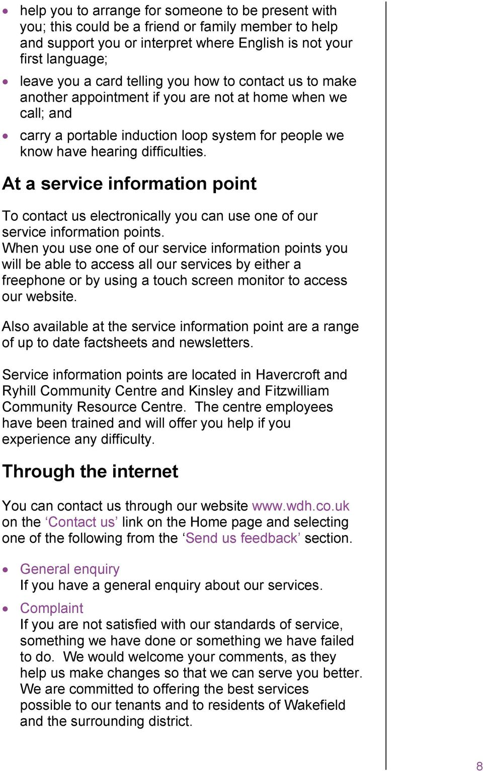 At a service information point To contact us electronically you can use one of our service information points.