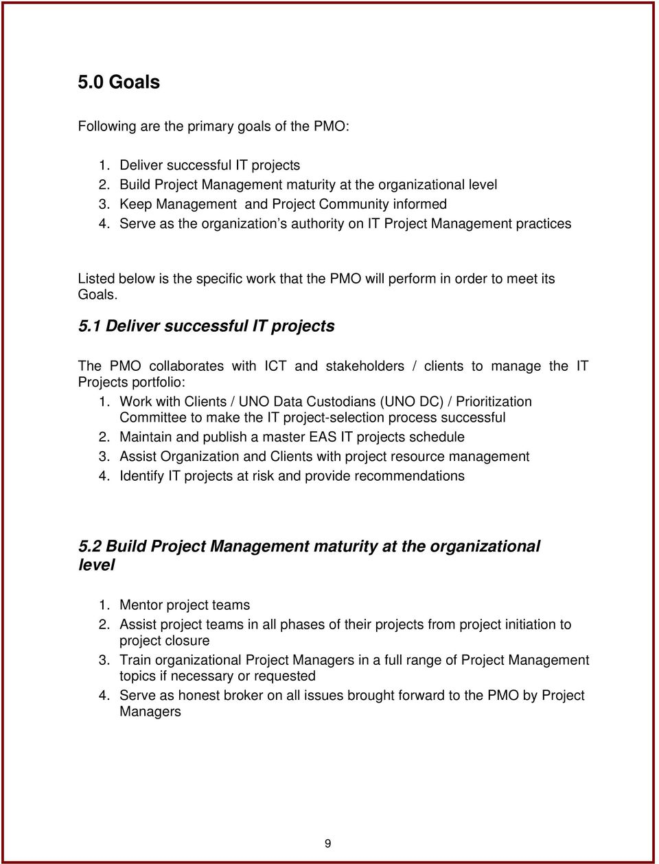 Serve as the organization s authority on IT Project Management practices Listed below is the specific work that the PMO will perform in order to meet its Goals. 5.
