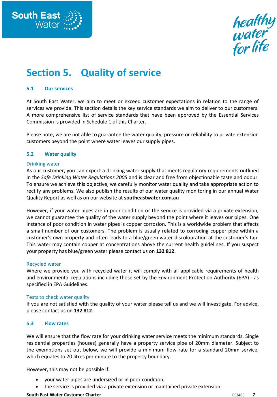 A more comprehensive list of service standards that have been approved by the Essential Services Commission is provided in Schedule 1 of this Charter.