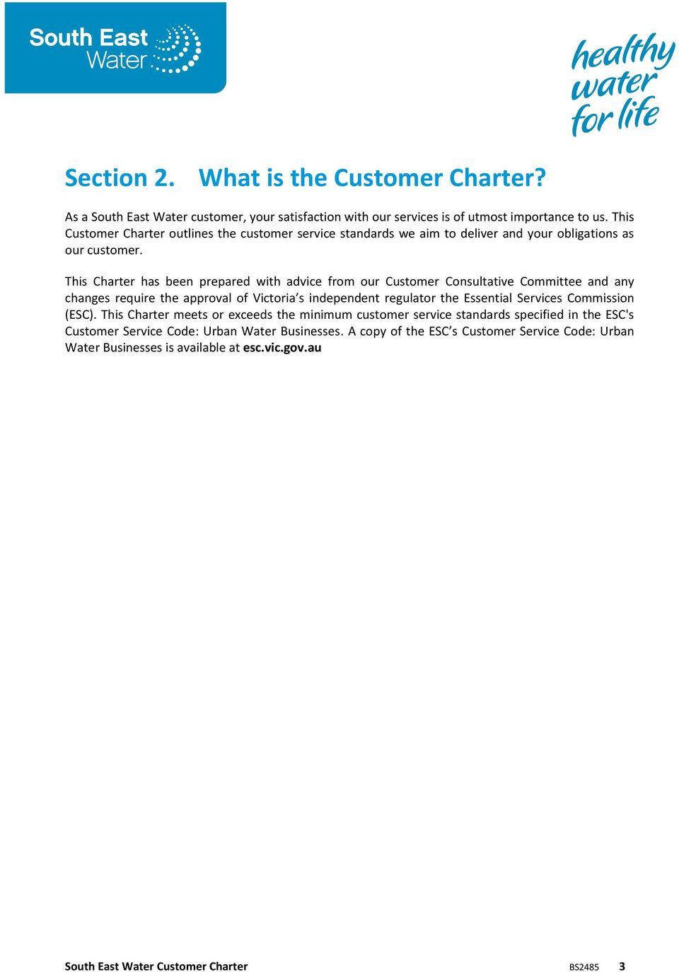This Charter has been prepared with advice from our Customer Consultative Committee and any changes require the approval of Victoria s independent regulator the Essential Services