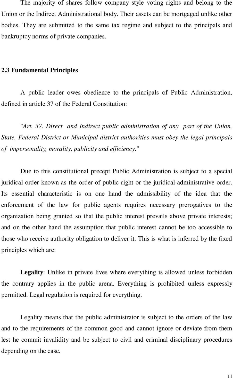 3 Fundamental Principles A public leader owes obedience to the principals of Public Administration, defined in article 37