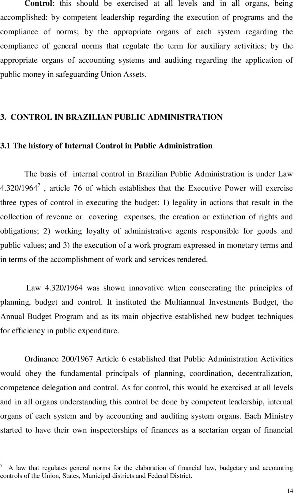 of public money in safeguarding Union Assets. 3. CONTROL IN BRAZILIAN PUBLIC ADMINISTRATION 3.