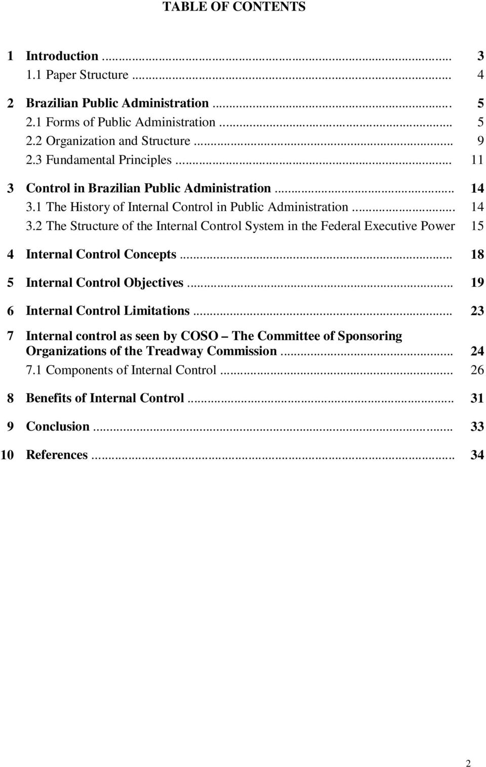 1 The History of Internal Control in Public Administration... 14 3.2 The Structure of the Internal Control System in the Federal Executive Power 15 4 Internal Control Concepts.