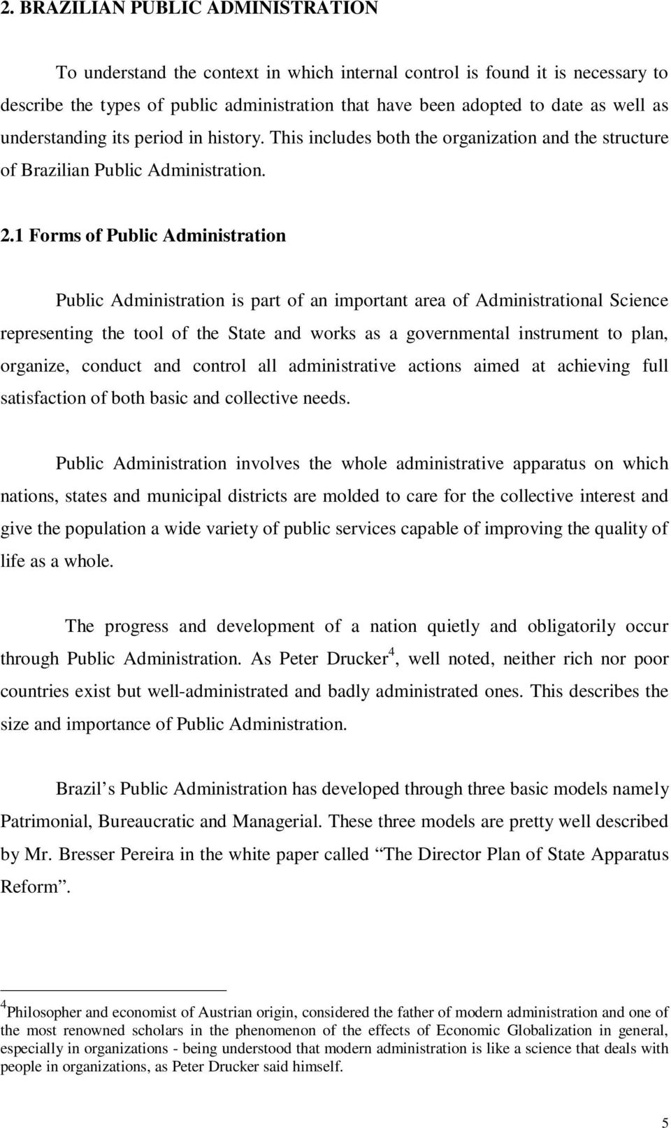 1 Forms of Public Administration Public Administration is part of an important area of Administrational Science representing the tool of the State and works as a governmental instrument to plan,