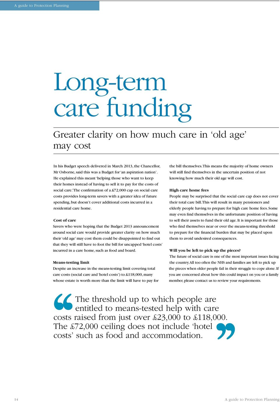 The confirmation of a 72,000 cap on social care costs provides long-term savers with a greater idea of future spending, but doesn t cover additional costs incurred in a residential care home.