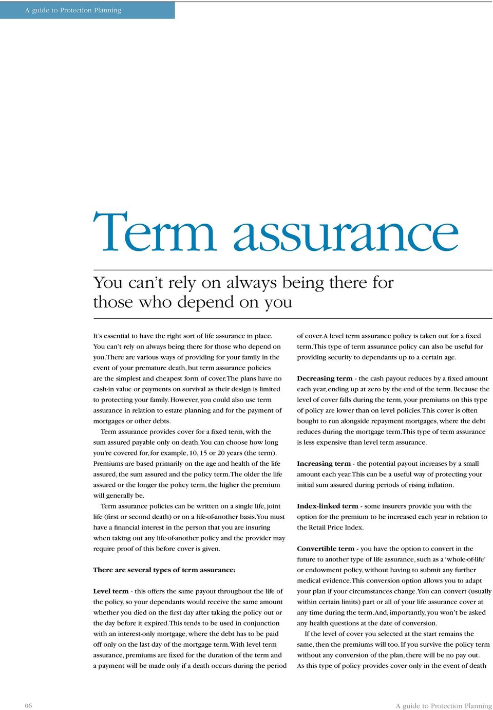 There are various ways of providing for your family in the event of your premature death, but term assurance policies are the simplest and cheapest form of cover.