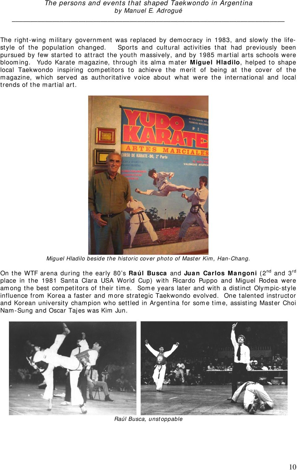 Yudo Karate magazine, through its alma mater Miguel Hladilo, helped to shape local Taekwondo inspiring competitors to achieve the merit of being at the cover of the magazine, which served as