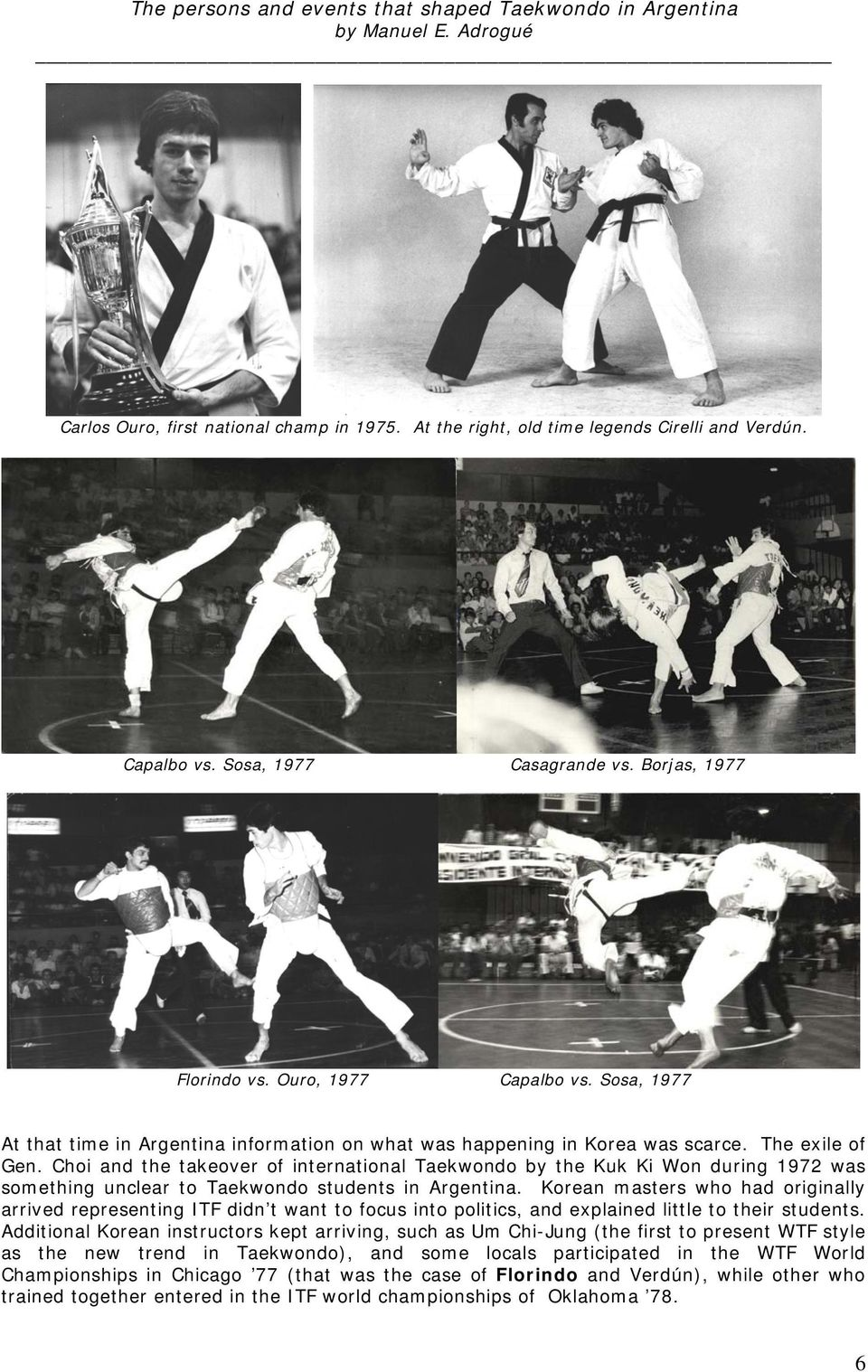 Choi and the takeover of international Taekwondo by the Kuk Ki Won during 1972 was something unclear to Taekwondo students in Argentina.