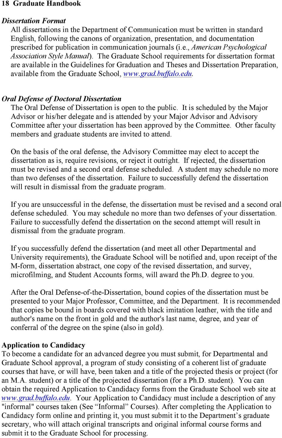 The Graduate School requirements for dissertation format are available in the Guidelines for Graduation and Theses and Dissertation Preparation, available from the Graduate School, www.grad.buffalo.