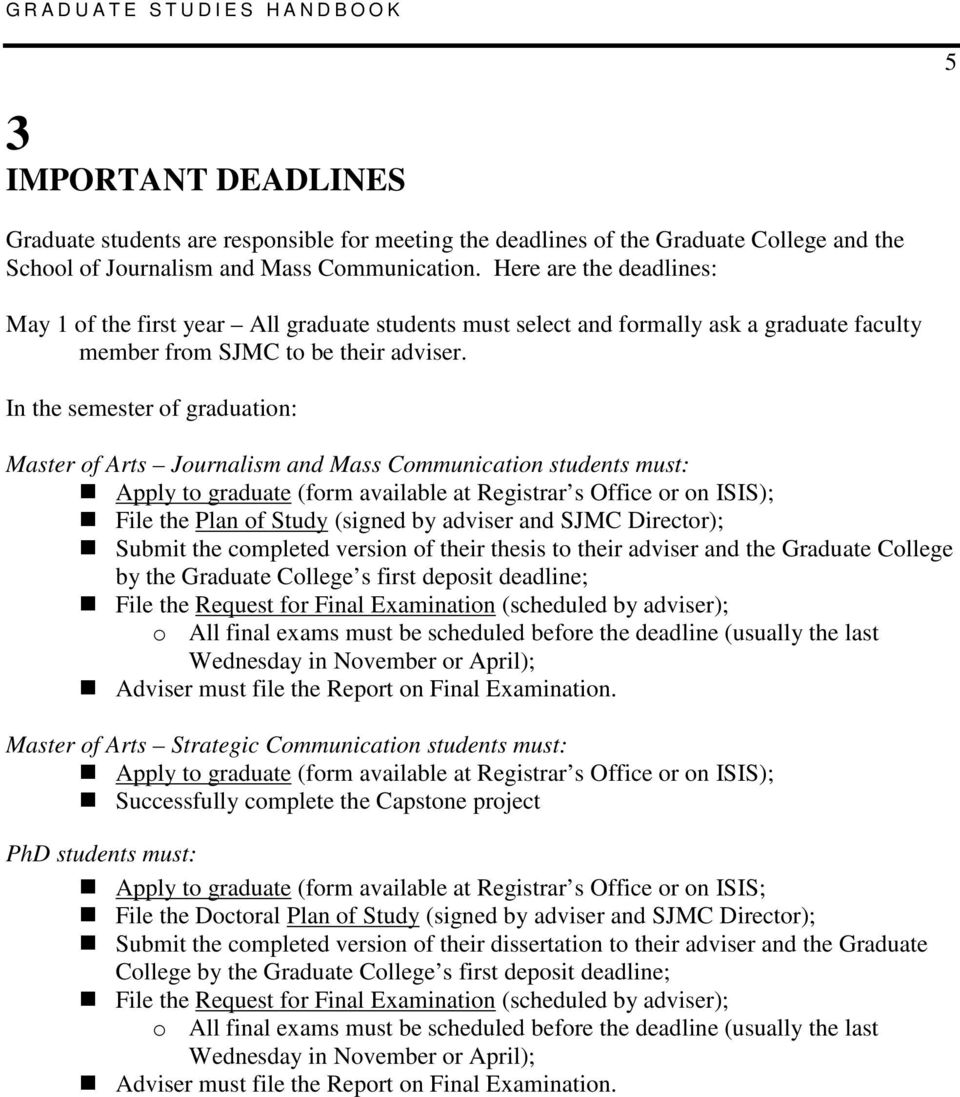 In the semester of graduation: Master of Arts Journalism and Mass Communication students must: Apply to graduate (form available at Registrar s Office or on ISIS); File the Plan of Study (signed by