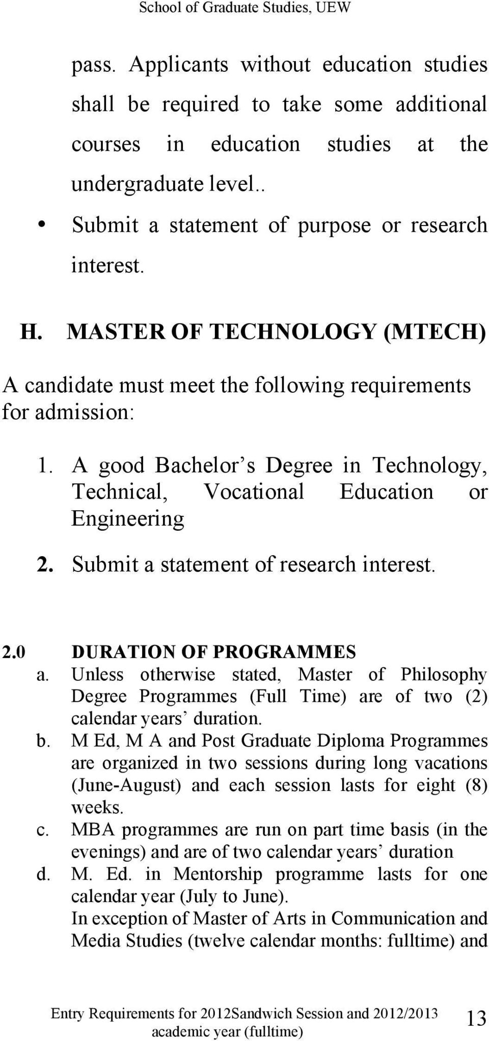 Submit a statement of research interest. 2.0 DURATION OF PROGRAMMES a. Unless otherwise stated, Master of Philosophy Degree Programmes (Full Time) are of two (2) calendar years duration. b.