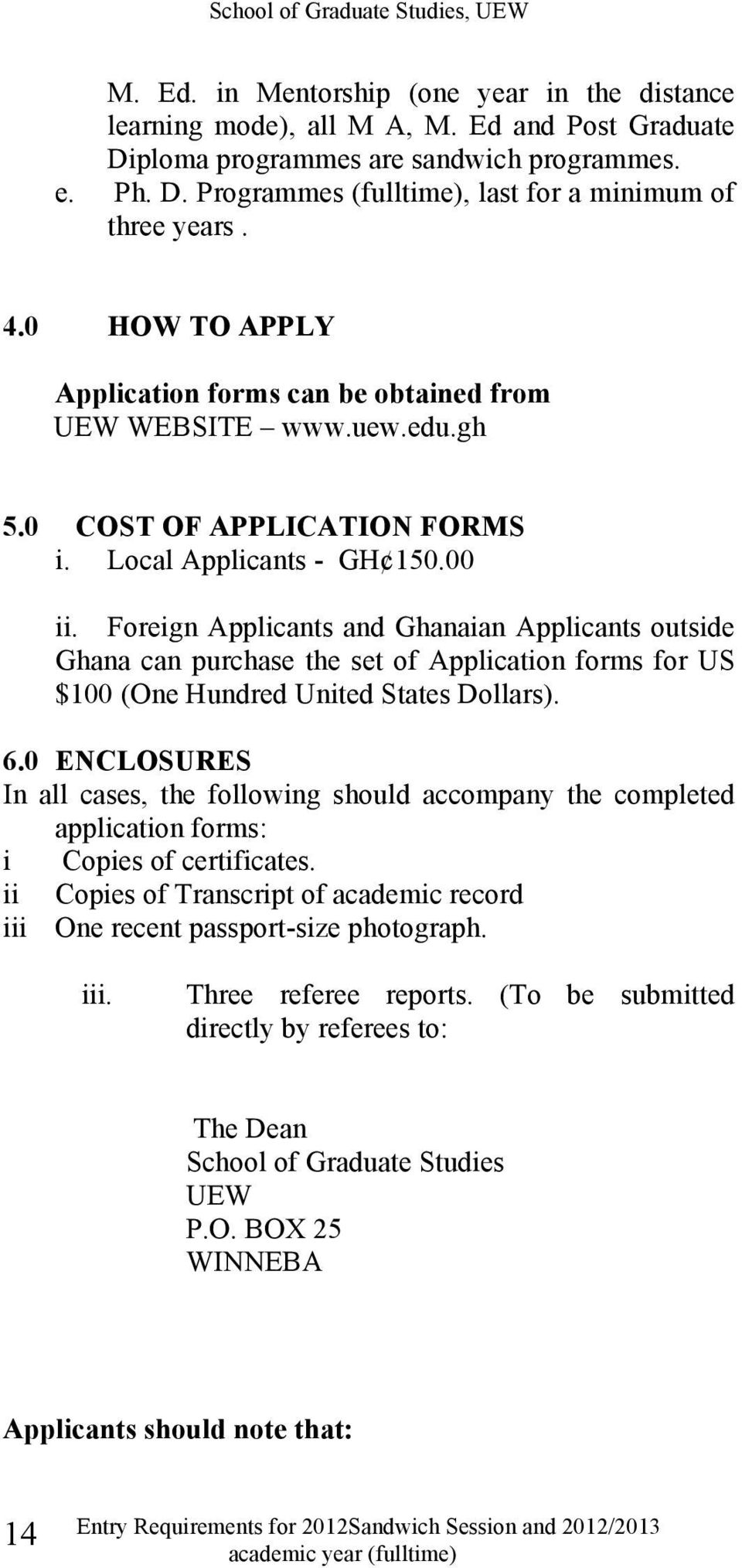 Foreign Applicants and Ghanaian Applicants outside Ghana can purchase the set of Application forms for US $100 (One Hundred United States Dollars). 6.